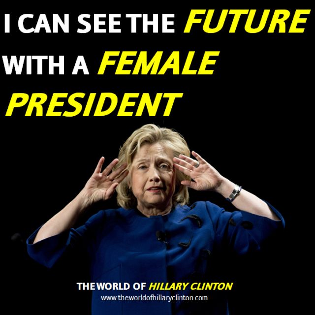 I Can See The Future With A Female President, Hillary Clinton