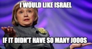 Hillary Clinton, I would like Israel if it didn't have so many Jooos, Meme