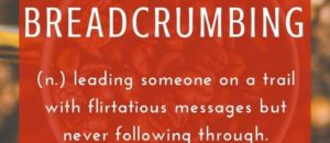 Breadcrumbing new word for leading on!
