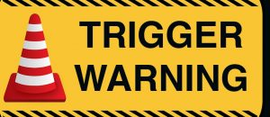 Trigger Warnings are HARMFUL!